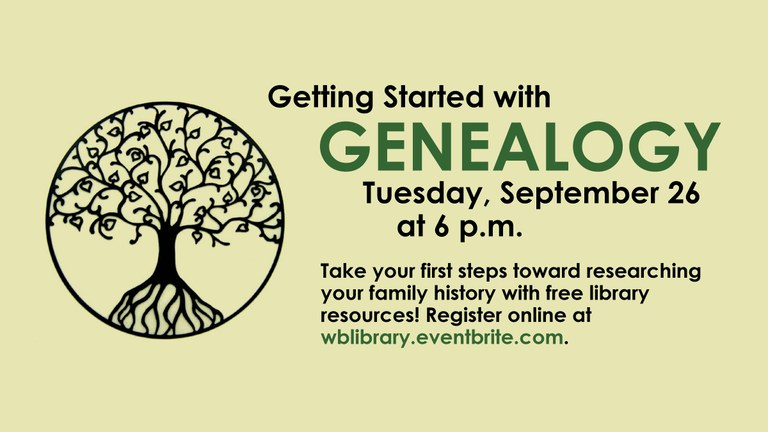 Tuesday, September 26 at 6:00pm.  Take your first steps toward researching your family history with free library resources! Register online at wblibrary.eventbrite.com.