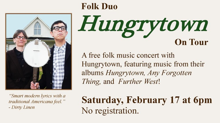 Hungrytown folk music concert.  Free admission.  Saturday, February 17 at 6:00pm.