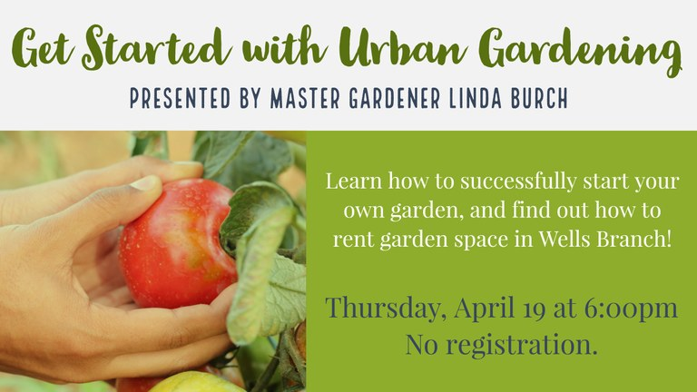 Learn how to start your own backyard garden with tips from a Master Gardener, and discover gardening resources in Wells Branch!  Thursday,  April 19 at 6:00PM. No registration.