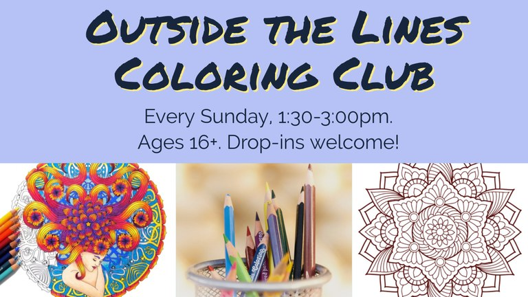 Outside the Lines Coloring Club.  Meets every Sunday from 1:30pm to 3:00pm.  For ages 16 and up.  Drop-ins are welcome!